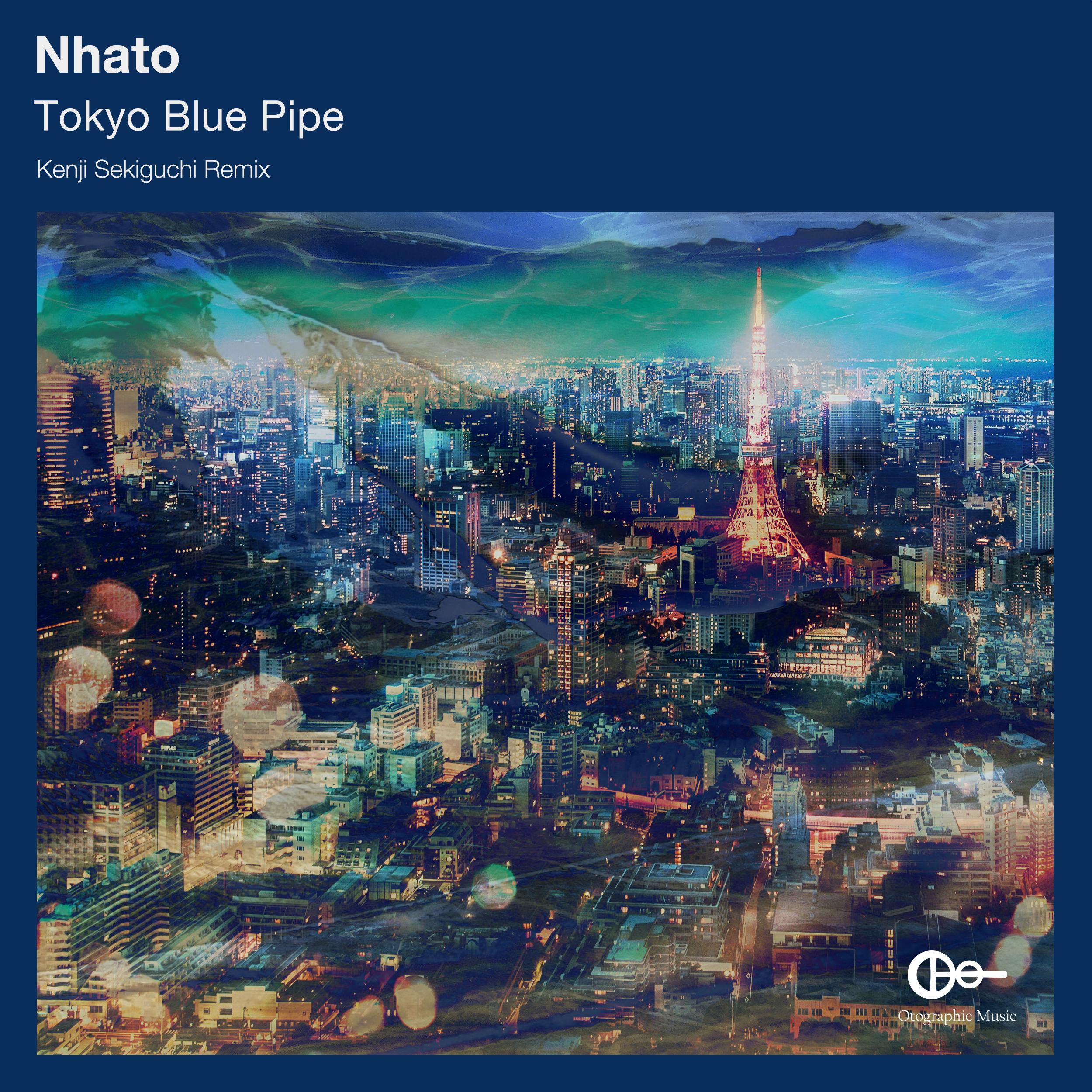 """Nhato """"Tokyo Blue Pipe"""" Kenji Sekiguchi Remix"""