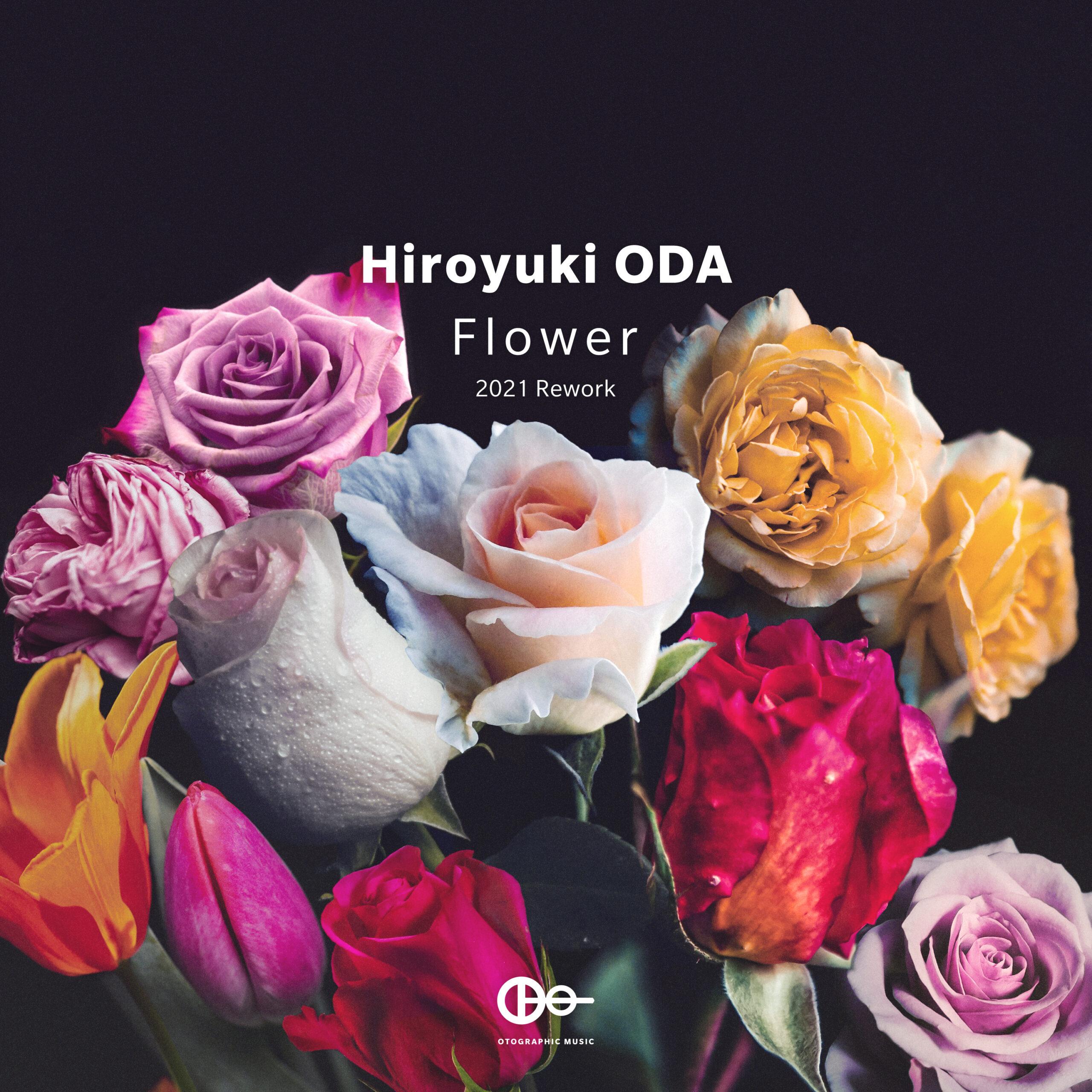 """Hiroyuki ODA """"Flower"""" (2021 Rework)"""